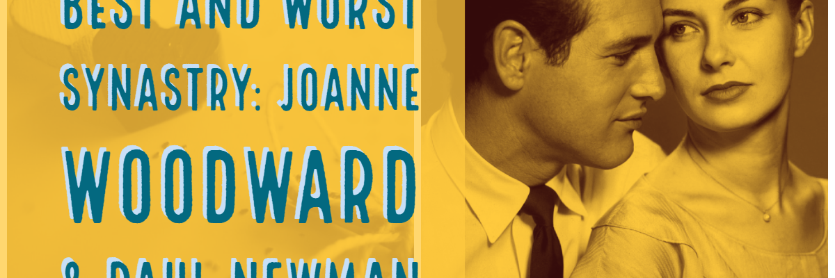 Best & worst synastry aspects: Joanne Woodward & Paul Newman