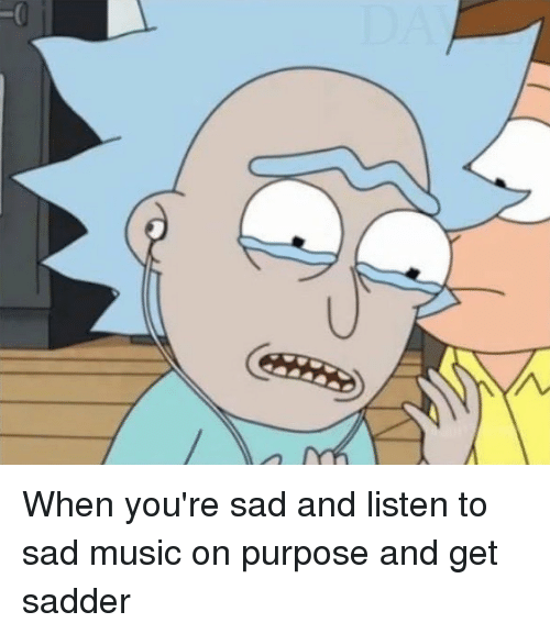 when-youre-sad-and-listen-to-sad-music-on-purpose-11227525
